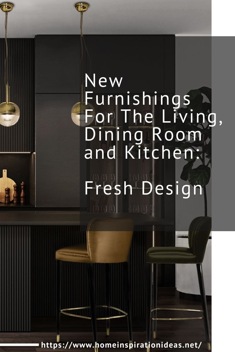 New Furnishings for the Living, Dining Room and Kitchen: Fresh Designs home inspiration ideas