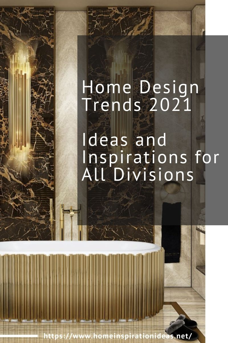 Home Design Trends 2021, Ideas and Inspirations for All Divisions home inspiration ideas